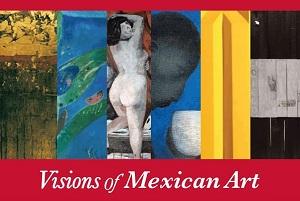 Exposición: VISIONES DEL ARTE MEXICANO